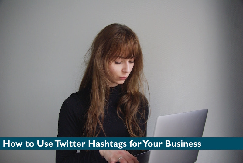 How to Use Twitter Hashtags for Your Busines