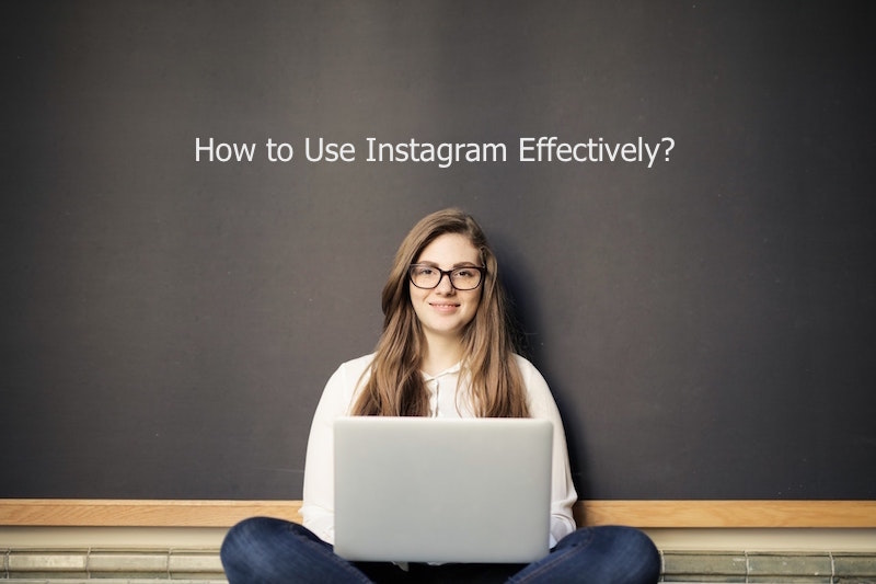 HOW TO USE INSTAGRAM Effectively