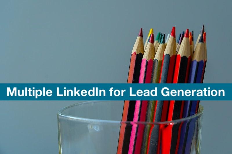Multiple LinkedIn for Lead Generation